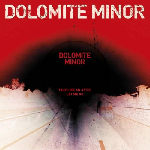 Dolomite Minor - Talk Like An Aztec:Let Me Go