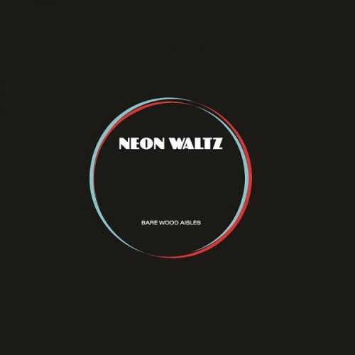 Neon Waltz - Bare Wood Aisles (7 Inch)